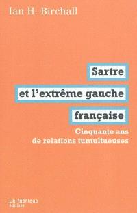 Sartre et l'extrême gauche française : cinquante ans de relations tumultueuses