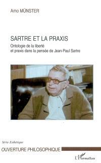 Sartre et la praxis : ontologie de la liberté et praxis dans la pensée de Jean-Paul Sartre
