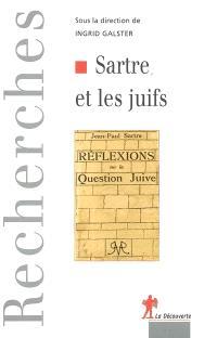 Sartre et les juifs : actes du colloque international, Maison Heinrich-Heine (Cité internationale universitaire de Paris), les 19 et 20 juin 2003
