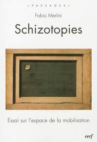 Schizotopies : essai sur l'espace de la mobilisation