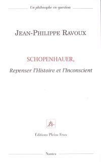 Schopenhauer : repenser l'histoire et l'inconscient