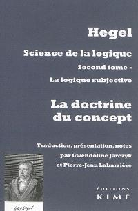 Science de la logique. Volume 2, La logique subjective ou La doctrine du concept