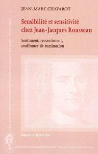 Sensibilité et sensitivité chez Jean-Jacques Rousseau : sentiment, ressentiment, souffrance de rumination