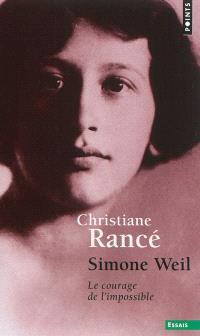 Simone Weil : le courage de l'impossible
