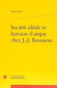 Société idéale et horizon d'utopie chez J.-J. Rousseau