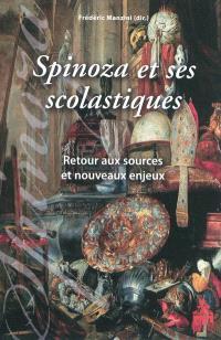 Spinoza et ses scolastiques : retour aux sources et nouveaux enjeux