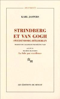 Strindberg et Van Gogh, Swedenborg-Hölderlin : étude psychiatrique comparative. Précédé de La folie par excellence