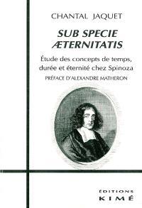 Sub specie aeternitatis, étude des concepts de temps, durée et éternité chez Spinoza