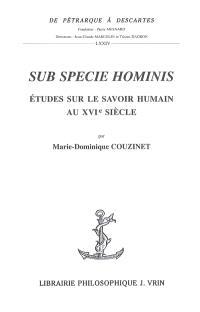Sub specie hominis : études sur le savoir humain au XVIe siècle