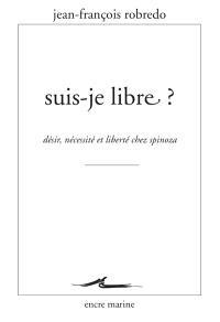 Suis-je libre ? : désir, nécessité et liberté chez Spinoza