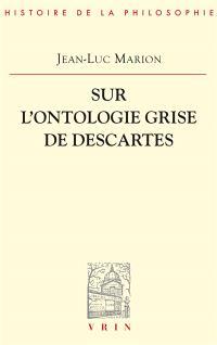 Sur l'ontologie grise de Descartes : science cartésienne et savoir aristotélicien dans les Regulae