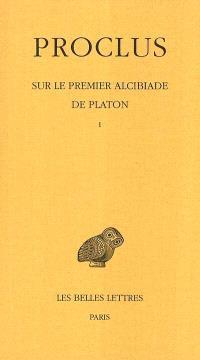 Sur le premier Alcibiade de Platon. Volume 1