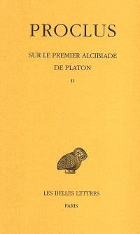 Sur le premier Alcibiade de Platon. Volume 2