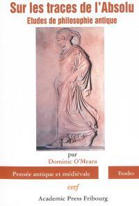 Sur les traces de l'absolu : études de philosophie antique