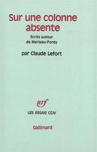 Sur une colonne absente : écrits autour de Merleau-Ponty