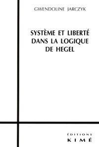 Système et liberté dans la logique de Hegel