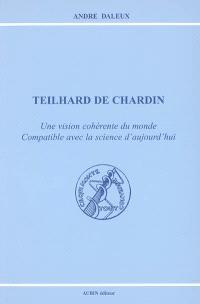 Teilhard de Chardin : une vision cohérente du monde compatible avec la science d'aujourd'hui