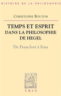 Temps et esprit dans la philosophie de Hegel : de Francfort à Iéna