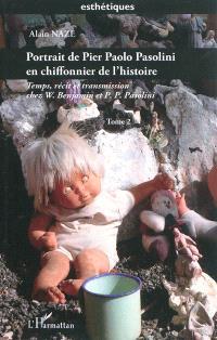 Temps, récit et transmission chez W. Benjamin et P.P. Pasolini. Volume 2, Portrait de Pier Paolo Pasolini en chiffonnier de l'histoire