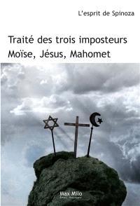 Traité des trois imposteurs : Moïse, Jésus, Mahomet : l'esprit de Spinoza