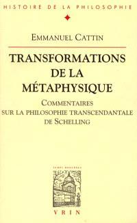 Transformations de la métaphysique : commentaires sur la philosophie transcendantale de Schelling