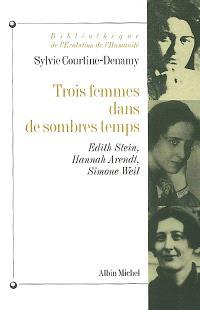 Trois femmes dans de sombres temps : Edith Stein, Hannah Arendt, Simone Weil : ou Amor fati, amor mundi