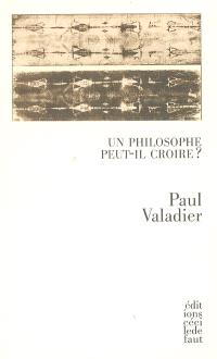Un philosophe peut-il croire ?; Suivi de La science comme nouvelle religion selon Nietzsche; Suivi de La personne en son indignité