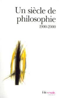 Un siècle de philosophie : 1900-2000
