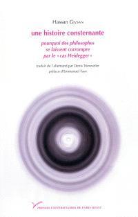 Une histoire consternante : pourquoi des philosophes se laissent corrompre par le cas Heidegger : essai