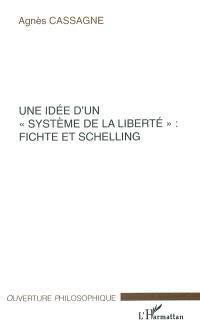 Une idée d'un système de liberté : Fichte et Schelling