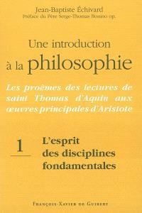 Une introduction à la philosophie : les proèmes des lectures de saint Thomas d'Aquin aux oeuvres principales d'Aristote. Volume 1, L'esprit des disciplines fondamentales