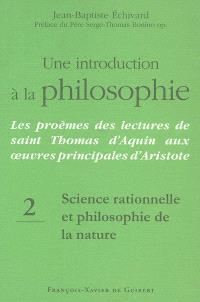 Une introduction à la philosophie : les proèmes des lectures de saint Thomas d'Aquin aux oeuvres principales d'Aristote. Volume 2, Science rationnelle et philosophie de la nature
