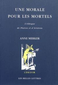 Une morale pour les mortels : l'éthique de Platon et d'Aristote