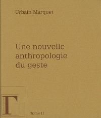 Une nouvelle anthropologie du geste : méditations philosophiques et pédagogiques. Volume 2