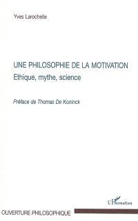 Une philosophie de la motivation : éthique, mythe, science