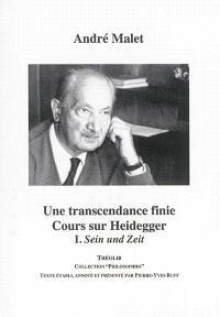 Une transcendance finie : cours sur Heidegger. Volume 1, Sein und Zeit