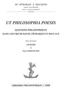 Ut philosophia poesis : questions philosophiques dans l'oeuvre de Dante, Pétrarque et Boccace