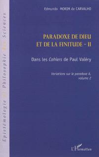 Variations sur le paradoxe, Volume 6, Paradoxe de Dieu et de la finitude. Volume 2, Dans les Cahiers de Paul Valéry