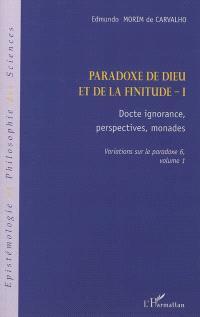 Variations sur le paradoxe, Volume 6, Paradoxe de Dieu et de la finitude. Volume 1, Docte ignorance, perspectives, monades