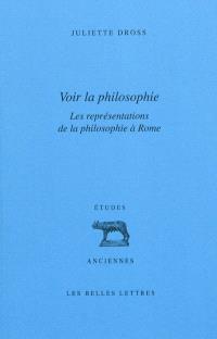 Voir la philosophie : les représentations de la philosophie à Rome : rhétorique et philosophie de Cicéron à Marc Aurèle