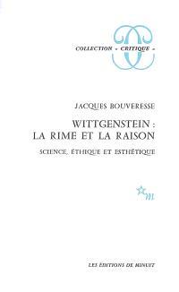 Wittgenstein : la rime et la raison : science, éthique et esthétique