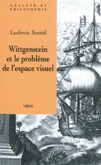 Wittgenstein et le problème de l'espace visuel : phénoménologie, géométrie, grammaire