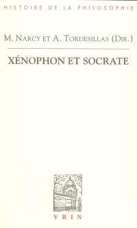 Xénophon et Socrate : actes du colloque d'Aix-en-Provence (6-9 novembre 2003). Suivi de Les écrits socratiques de Xénophon : supplément bibliographique (1984-2008)