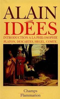 Idées : introduction à la philosophie : Platon, Descartes, Hegel, Comte