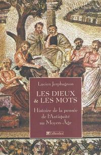 Les dieux et les mots : histoire de la pensée de l'Antiquité au Moyen Age