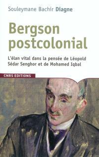 Bergson postcolonial : l'élan vital dans la pensée de Léopold Sédar Senghor et de Mohammed Iqbal