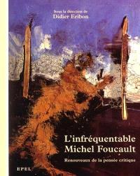 L'infréquentable Michel Foucault : renouveaux de la pensée critique