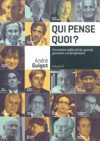 Qui pense quoi ? : inventaire subjectif des grands penseurs contemporains