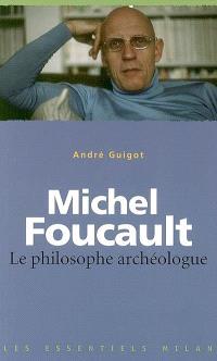 Michel Foucault : le philosophe archéologue