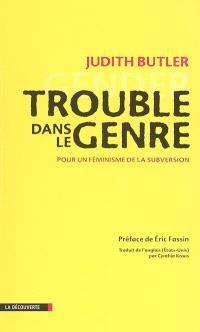Trouble dans le genre : pour un féminisme de la subversion = Gender trouble